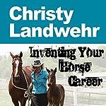 Christy Landwehr: Inventing Your Horse Career, Book 4 | Christy Landwehr,Nanette Levin,Lisa Derby Oden