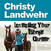 Christy Landwehr: Inventing Your Horse Career, Book 4 | Christy Landwehr, Nanette Levin, Lisa Derby Oden