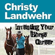 Christy Landwehr: Inventing Your Horse Career, Book 4 (       UNABRIDGED) by Christy Landwehr, Nanette Levin, Lisa Derby Oden Narrated by Nanette Levin, Lisa Derby Oden