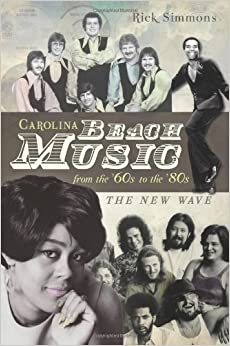 Carolina Beach Music from the '60s to the '80s: The New Wave by Rick Simmons