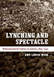 img - for Lynching and Spectacle: Witnessing Racial Violence in America, 1890-1940 (New Directions in Southern Studies) book / textbook / text book