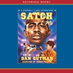 Satch and Me (       UNABRIDGED) by Dan Gutman Narrated by Johnny Heller