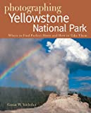 Photographing Yellowstone National Park - Where to Find Perfect Shots and How to Take Them