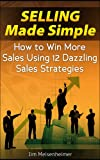 img - for Selling Made Simple - How to Win More Sales Using 12 Dazzling Sales Strategies book / textbook / text book