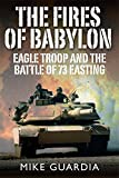 img - for The Fires of Babylon: Eagle Troop and the Battle of 73 Easting book / textbook / text book