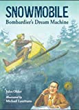 Search : Snowmobile: Bombardier's Dream Machine (Junior Library Guild Selection (Charlesbridge Paper))