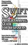 SWIFT PROGRAMMING GUIDE FOR BEGINNERS...
