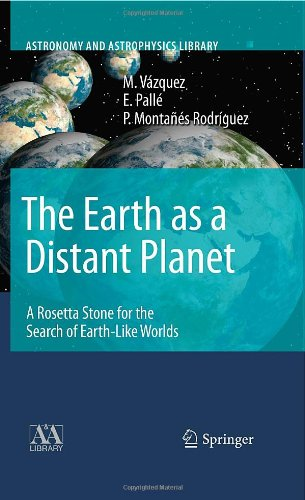 The Earth As A Distant Planet: A Rosetta Stone For The Search Of Earth-Like Worlds (Astronomy And Astrophysics Library)
