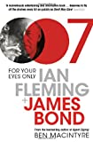 Ben Macintyre For Your Eyes Only: Ian Fleming and James Bond