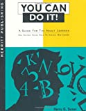 You Can Do It!: A Guide for the Adult Learner and Anyone Going Back To School Mid-Career