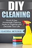 DIY Cleaning: Quick & Easy Homemade Cleaning Hacks to Organize and Declutter Your Life. (Organizing, Decluttering, DIY, Cleaning, Cleaning Hacks, Cleaning ... Cleaning Products, DIY Living Book 2)