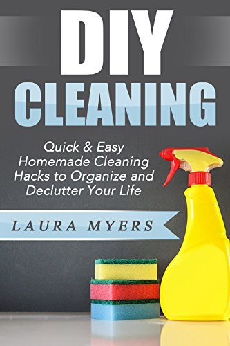 Free Kindle Book : DIY Cleaning: Quick & Easy Homemade Cleaning Hacks to Organize and Declutter Your Life. (Organizing, Decluttering, DIY, Cleaning, Cleaning Hacks, Cleaning ... Cleaning Products, DIY Living Book 2)