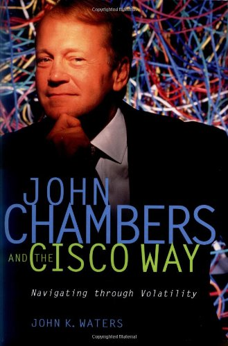 John Chambers and the Cisco Way: Navigating Through Volatility