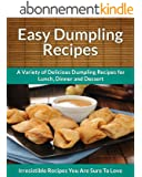 Dumpling Recipes: A Variety of Delicious Dumpling Recipes for Lunch, Dinner and Dessert (The Easy Recipe) (English Edition)