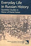 Everyday Life in Russian History: Quotidian Studies in Honor of Daniel Kaiser