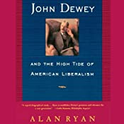 John Dewey & the High Tide of American Liberalism | [Alan Ryan]