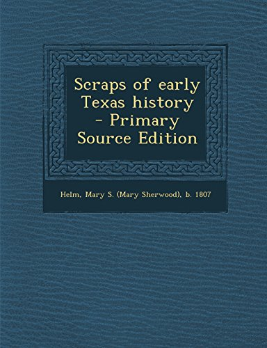Scraps of Early Texas History - Primary Source Edition