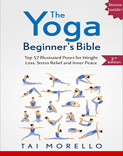 Yoga: The Yoga Beginner's Bible: Top 57 Illustrated Poses for Weight Loss, Stress Relief and Inner Peace (yoga for beginners, yoga books, meditation, mindfulness, … spirituality, self help, fitness books)