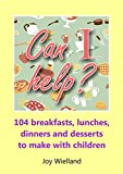 Can I help?: 104 Breakfasts,Lunches,Dinners and Dessrts to Make With Children