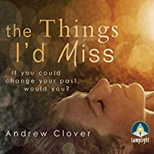 The Things I'd Miss Audiobook by Andrew Clover Narrated by Helen Duff