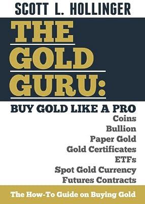 The Gold Guru: Buy Gold Like a Pro (English Edition) de Scott L. Hollinger