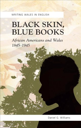 Black Skin, Blue Books: African Americans and Wales 1845-1945 (University of Wales Press - Writing Wales in English)