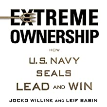 Extreme Ownership: How U.S. Navy SEALs Lead and Win Audiobook by Jocko Willink, Leif Babin Narrated by Jocko Willink, Leif Babin