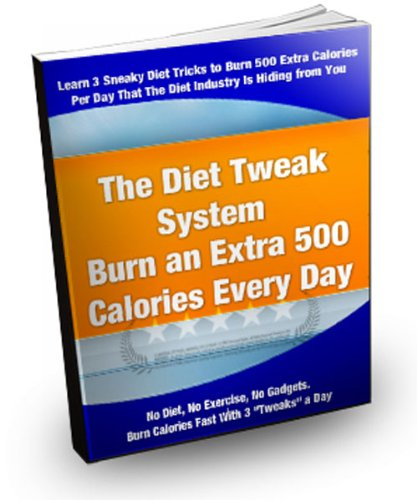 The Diet Tweak System: Burn An Extra 500 Calories Per Day! (Brand New)
