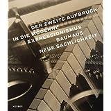 Der zweite Aufbruch in die Moderne: Expressionismus - Bauhaus - Neue Sachlichkeit: Expressionismus - Bauhaus -...