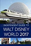 img - for The Independent Guide to Walt Disney World 2017 book / textbook / text book