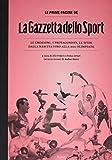 Le prime pagine de «La Gazzetta dello Sport». Le emozioni, i protagonisti, le sfide dalla nascita alla XXX Olimpiade. Ediz. illustrata