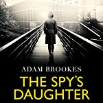 The Spy's Daughter | Adam Brookes