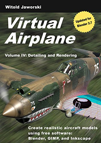 Virtual Airplane - Detailing and Rendering: Create realistic aircraft models using free software: Blender, GIMP, and Inkscape