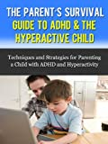img - for The Parent's Survival Guide to ADHD & The Hyperactive Child - Techniques and Strategies for Parenting a Child with ADHD and Hyperactivity book / textbook / text book