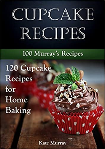 Cupcake Recipes: 120 Cupcake Recipes for Home Baking (100 Murray's Recipes)