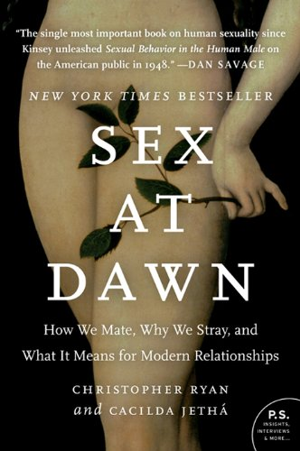 Sex at Dawn: How We Mate, Why We Stray, and What It Means for Modern Relationships  - Christopher Ryan,Cacilda Jetha