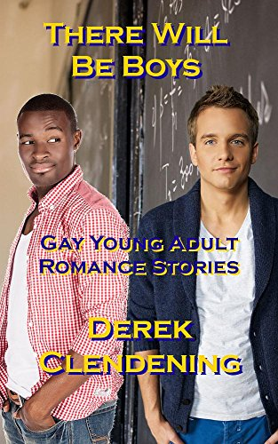 Derek Clendening - There will be Boys: Gay Young Adult Romance Stories