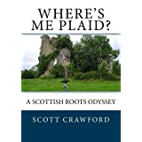 Where's Me Plaid?: A Scottish Roots Odyssey (The House of Crawford) (Volume 5)
