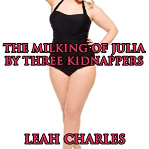 The Milking of Julia by Three Kidnappers | [Leah Charles]