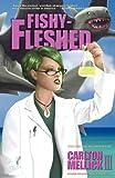 Fishy-Fleshed