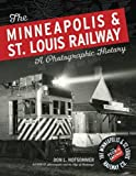 The Minneapolis & St. Louis Railway: A Photographic History (0816651329) by Hofsommer, Don L.
