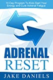 Adrenal (Fatigue) Reset: 10 Day Program To Kick-start Your Energy And Cure Adrenal Fatigue