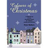 Colours of Christmas: A Collection of 12 New Christmas Carols for Children, Schools and Churchesby Peter Walters