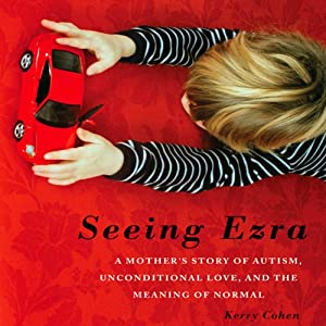 Seeing Ezra: A Mother's Story of Autism, Unconditional Love, and the Meaning of Normal | [Kerry Cohen]
