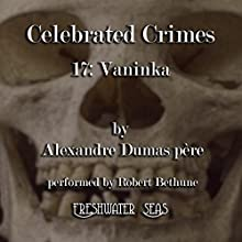 Vaninka: Celebrated Crimes, Book 17 (       UNABRIDGED) by Alexandre Dumas père Narrated by Robert Bethune