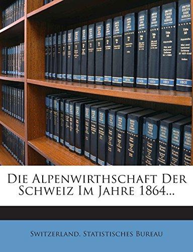 Die Alpenwirthschaft Der Schweiz Im Jahre 1864...