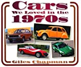 Giles Chapman Cars We Loved in the 1970s