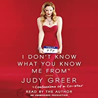 I Don't Know What You Know Me From: Confessions of a Co-Star (       UNABRIDGED) by Judy Greer Narrated by Judy Greer