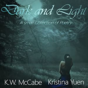 Dark and Light: A Small Collection of Poetry | [K. W. McCabe]