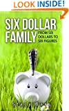 Six Dollar Family: From Six Dollars to Six Figures
